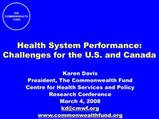 Karen Davis President, The Commonwealth Fund Centre for Health Services and Policy