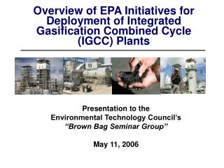 Overview of EPA Initiatives for Deployment of Integrated Gasification Combined Cycle (IGCC) Plants