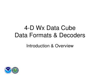 4-D Wx Data Cube Data Formats & Decoders