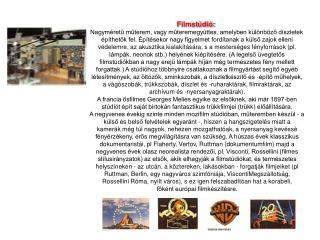 Filmstúdió: Nagyméretű műterem, vagy műteremegyüttes, amelyben különböző díszletek