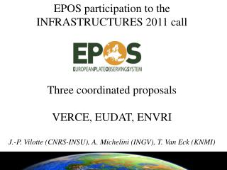 EPOS participation to the INFRASTRUCTURES 2011 call Three coordinated proposals