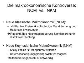 Die makroökonomische Kontroverse: NCM  vs.  NKM