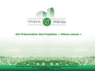 Die  Präsentation  des Projektes «  Utkina zawod  »