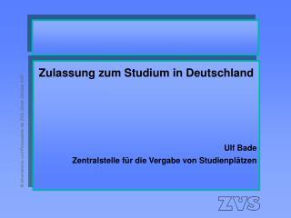 Zulassung zum Studium in Deutschland Ulf Bade Zentralstelle für die Vergabe von Studienplätzen