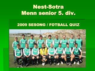 Nest-Sotra Menn senior 5. div. 2009 SESONG / FOTBALL QUIZ