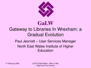 GaLW  Gateway to Libraries In Wrexham: a Gradual Evolution