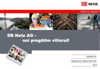 DB Netz AG –  noi preg ă tim viitorul!