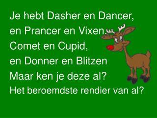 Je hebt Dasher en Dancer, en Prancer en Vixen. Comet en Cupid, en Donner en Blitzen