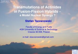 Transmutations of Actinides  in Fusion-Fission Hybrids  – a Model Nuclear Synergy ?