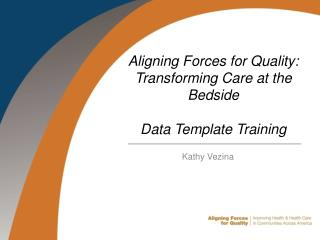 Aligning Forces for Quality: Transforming Care at the Bedside Data Template Training