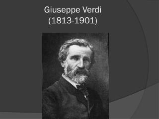 Giuseppe  V erdi (1813-1901)