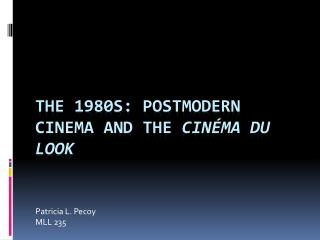 The 1980s: Postmodern Cinema and The  cinéma  du look