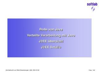Rolle von Java Verteilte Verarbeitung mit Java J2EE Übersicht J2EE Details