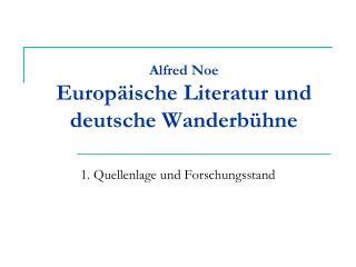 Alfred Noe Europäische Literatur und  deutsche Wanderbühne