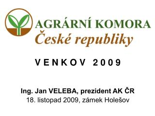 V E N K O V   2 0 0 9 Ing. Jan VELEBA, prezident AK ČR 18. listopad 2009, zámek Holešov