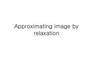 Approximating image by relaxation