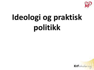 Ideologi og praktisk politikk