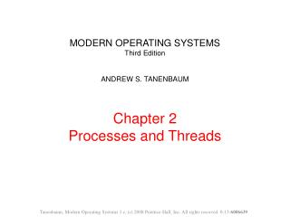 MODERN OPERATING SYSTEMS Third Edition  ANDREW S. TANENBAUM   Chapter 2 Processes and Threads