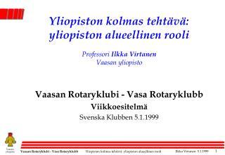 Vaasan Rotaryklubi - Vasa Rotaryklubb Viikkoesitelmä Svenska Klubben 5.1.1999