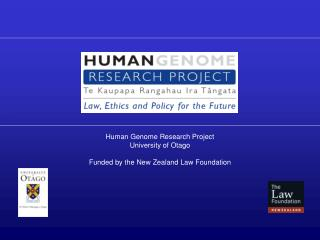 Human Genome Research Project University of Otago Funded by the New Zealand Law Foundation
