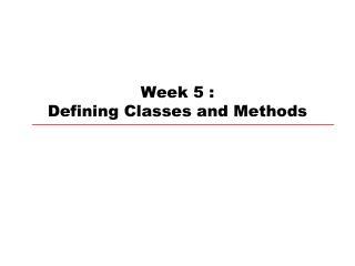 Week 5 :  Defining Classes and Methods