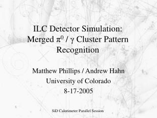 ILC Detector Simulation:  Merged  π 0  /  γ Cluster Pattern Recognition
