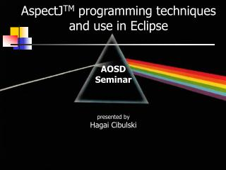 AspectJ TM  programming techniques and use in Eclipse