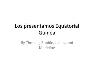 Los presentamos Equatorial Guinea