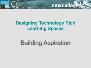 Designing Technology Rich Learning Spaces