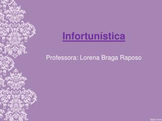 Infortunística Professora: Lorena Braga Raposo