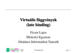 Virtuális függvények (late binding)