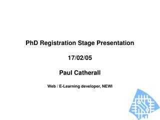 PhD Registration Stage Presentation 17/02/05