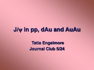 J/  in pp, dAu and AuAu