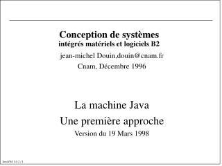 jean-michel Douin,douin@cnam.fr Cnam, Décembre 1996 La machine Java Une première approche