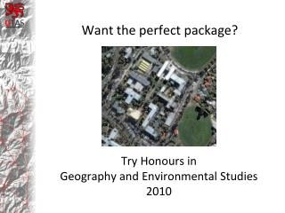 Try Honours in  Geography and Environmental Studies  2010