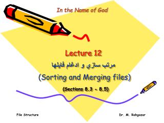 Lecture 12 مرتب ساز ي  و ادغام فايلها  (Sorting and Merging files) (Sections 8.3 - 8.5)