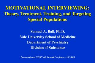 MOTIVATIONAL INTERVIEWING: Theory, Treatment, Training, and Targeting Special Populations