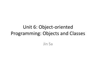 Unit 6: Object-oriented Programming: Objects and Classes