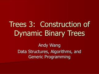Trees 3:  Construction of Dynamic Binary Trees