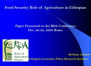 Food Security Role of Agriculture in Ethiopian  Paper Presented to the ROA Conference