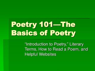 Poetry 101�The Basics of Poetry