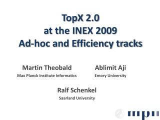 TopX  2.0  at the INEX 2009  Ad-hoc and Efficiency tracks