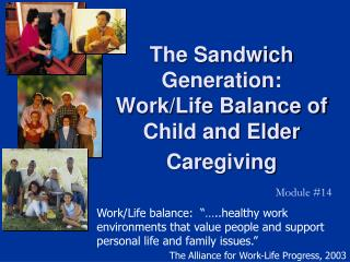 The Sandwich Generation: Work/Life Balance of  Child and Elder Caregiving