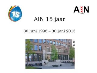 AIN 15 jaar  30 juni 1998 – 30 juni 2013