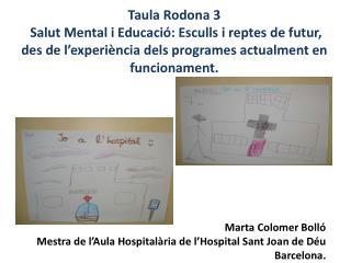 Marta Colomer Bolló Mestra de l'Aula Hospitalària de l'Hospital Sant Joan de Déu Barcelona.