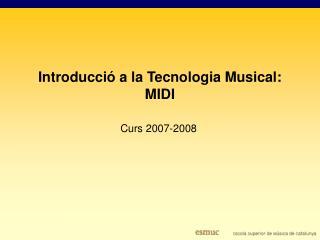Introducci� a la Tecnologia Musical: MIDI