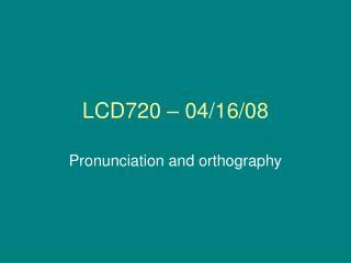 LCD720 – 04/16/08