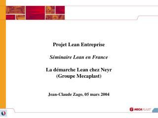 Projet Lean Entreprise Séminaire Lean en France La démarche Lean chez Neyr (Groupe Mecaplast)