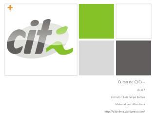 Curso de C/C++ Aula 7 Instrutor: Luiz Felipe Sotero Material por: Allan Lima