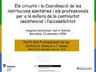 Perfil dels Professionals de les  Unitats d' Atenció a l' Usuari Maria Pilar González Serret, ICS